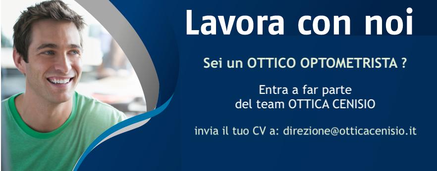 Cercasi personale, invia curriculum a direzione@otticacenisio.it
